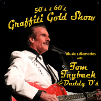 50s &amp 60s Graffiti Gold Show with Tom Tayback &amp the Daddy Os
