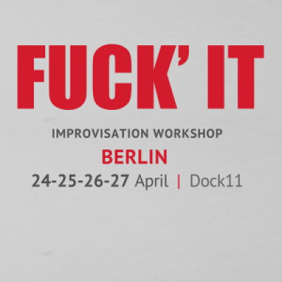 Fuck it - Berlin - Improvisation workshop