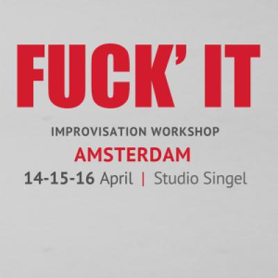 Fuck it - AMSTERDAM - Multi-Disciplinary improvisation workshop