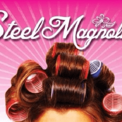 Dinner and a Show  Steel Magnolias a play by Robert Harling