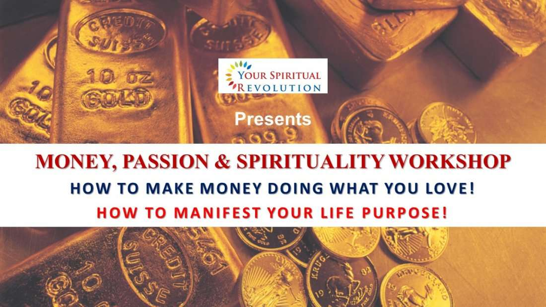 Money Passion & Spirituality Workshop - How to Make Money Doing What You Love