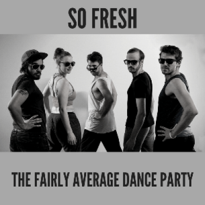 So Fresh The Fairly Average Dance Party