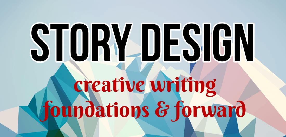 Story Design Creative Writing Foundations & Forward