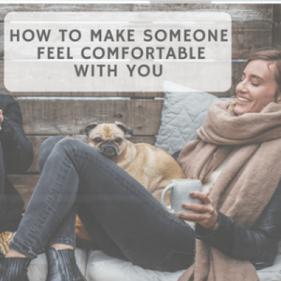 How to Make Someone Feel Comfortable with You