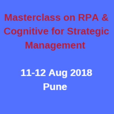 Masterclass on RPA &amp Cognitive for Strategic Management for Leaders  Pune  11-12 August 18