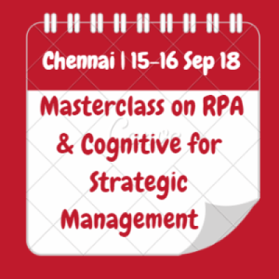 Masterclass on RPA &amp Cognitive for Strategic Management for Leaders  Chennai  15-16 Sep 18