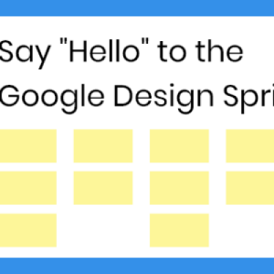 Say &quotHello&quot to the Google Design Sprint