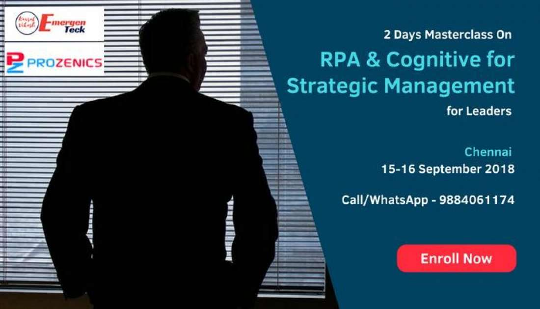 Masterclass on RPA & Cognitive for Strategic Management for Leaders  Chennai  15-16 Sep 18