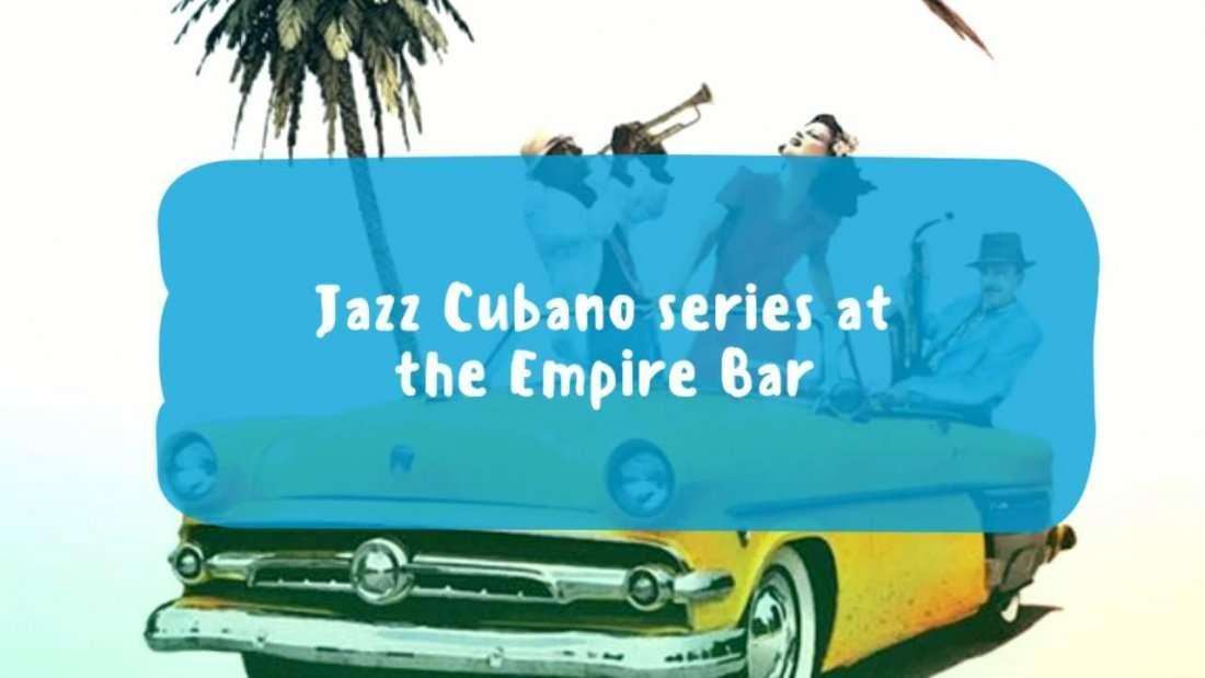 Jazz Cubano series at The empire Bar
