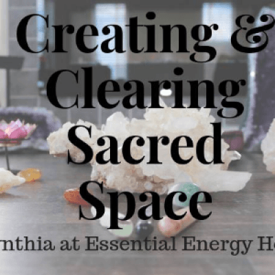 Creating &amp Clearing Sacred Spaces