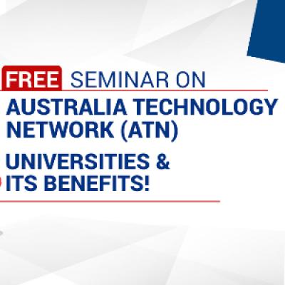 FREE Seminar on Australia Technology Network (ATN) Universities &amp its Benefits