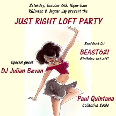 106-JUST RIGHT Loft Party wJulian Bevan BEAST621 Paul Quintana