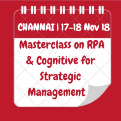 2 Days Masterclass on RPA &amp Cognitive for Strategic Management  CHENNAI  17-18 Nov 2018