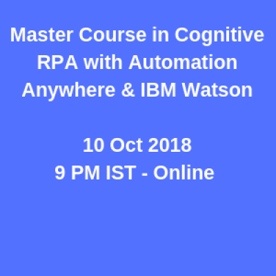 Master Course in Cognitive RPA with Automation Anywhere &amp IBM Watson  FREE Induction Online