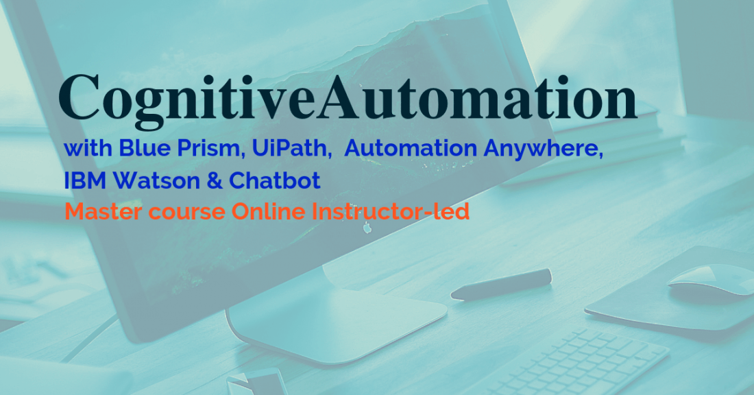 Master Course in Cognitive Automation with Blue Prism & IBM Watson  27 Oct 18  Online