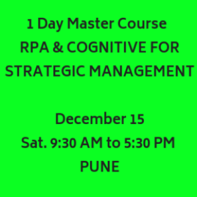 RPA &amp COGNITIVE FOR STRATEGIC MANAGEMENT  Saturday December 15  930 AM to 530 PM  PUNE