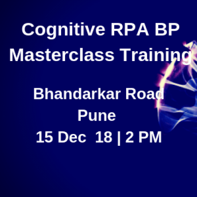 Cognitive RPA BP Masterclass  Weekend  Sat. 15 Dec.18  2 PM  Bhandarkar Road PUNE