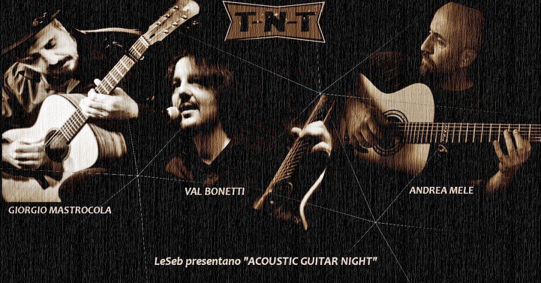 Acoustic guitar night  Val Bonetti  - Andrea Mele - Giorgio Mastrocola