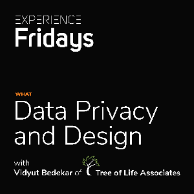 Experience Fridays Data Privacy and Design with Vidyut Bedekar of TLA