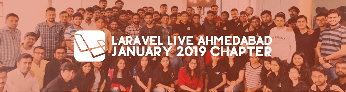 Laravel Ahmedabad Meetup January 2019 Chapter.