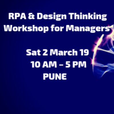 RPA &amp Design Thinking Workshop for Managers  Sat 2 March 19  10 AM  5 PM  PUNE