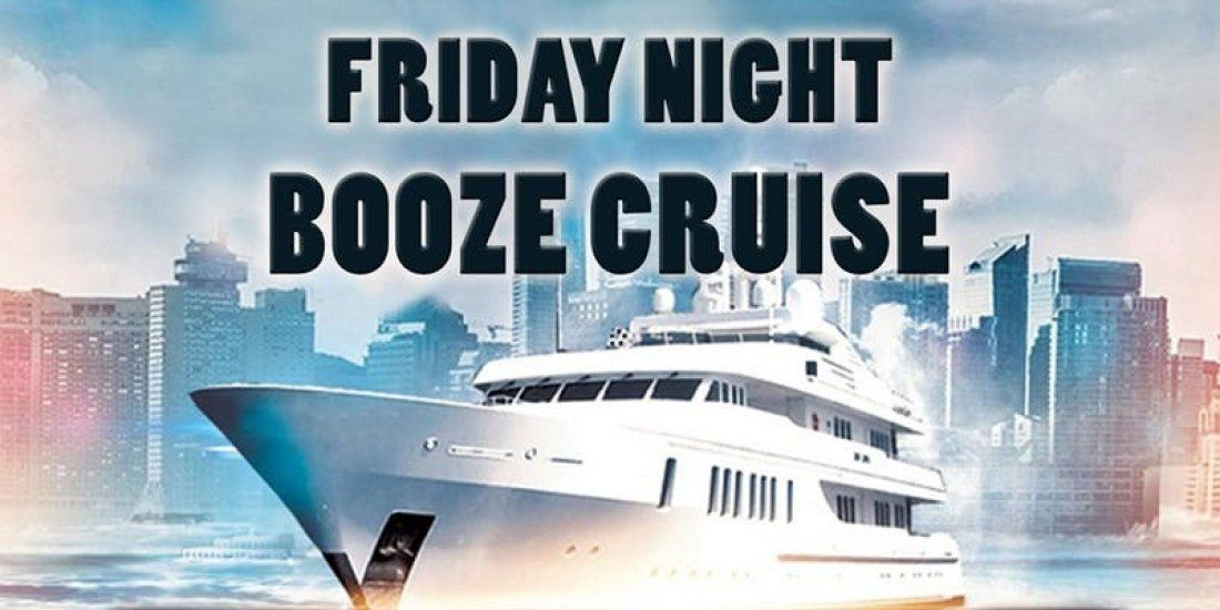 Friday Night Booze Cruise on April 5th