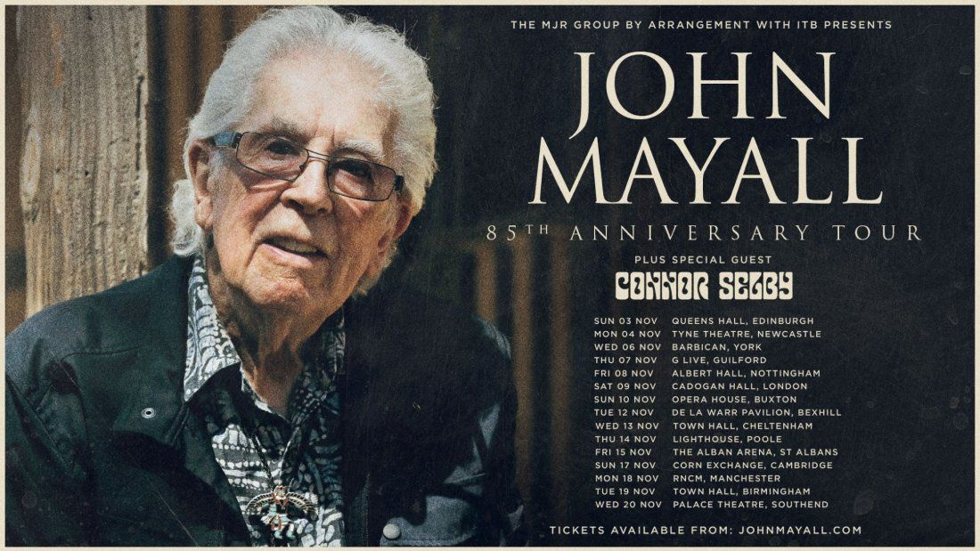 John Mayalls 85th Anniversary Tour with Special Guest Connor Selby