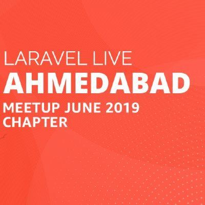 Laravel Ahmedabad Meetup June 2019 Chapter