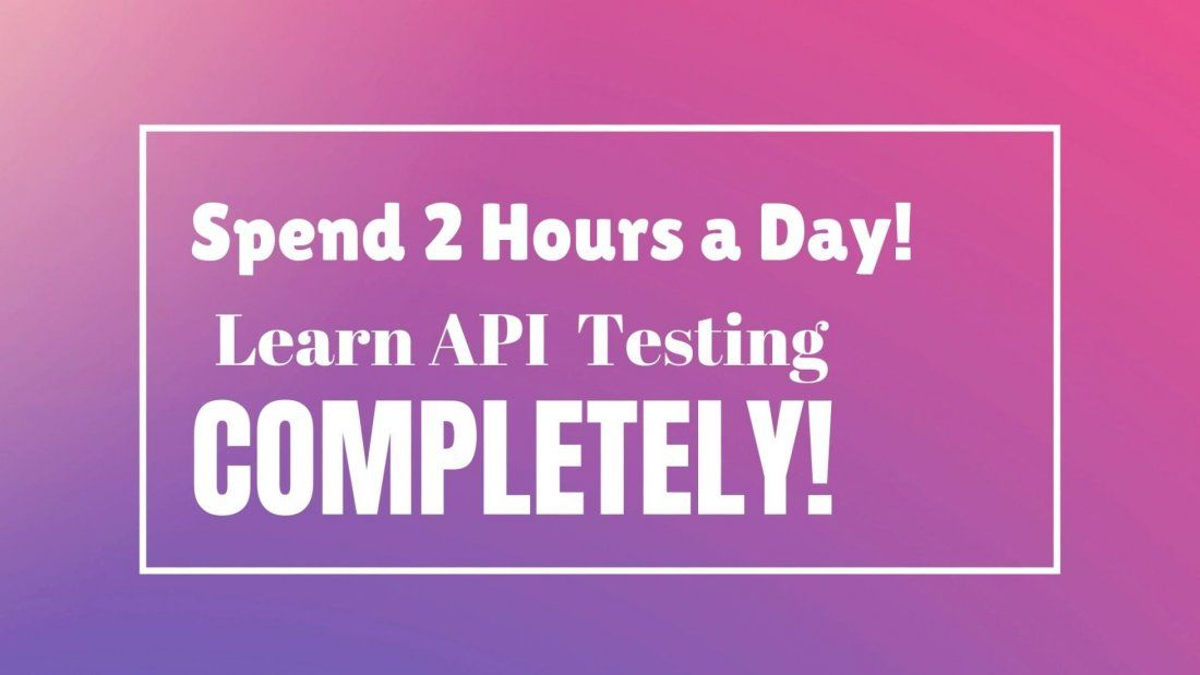Spend 2 hours a Day and Learn API Testing Completely! at Hyderabad