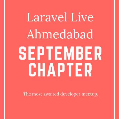 Laravel Live Ahmedabad Meetup - September 2019 Chapter
