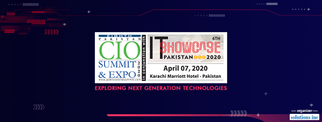 (Postponed) 8th Pakistan CIO Summit & 6th I.T. Showcase Pakistan 2020