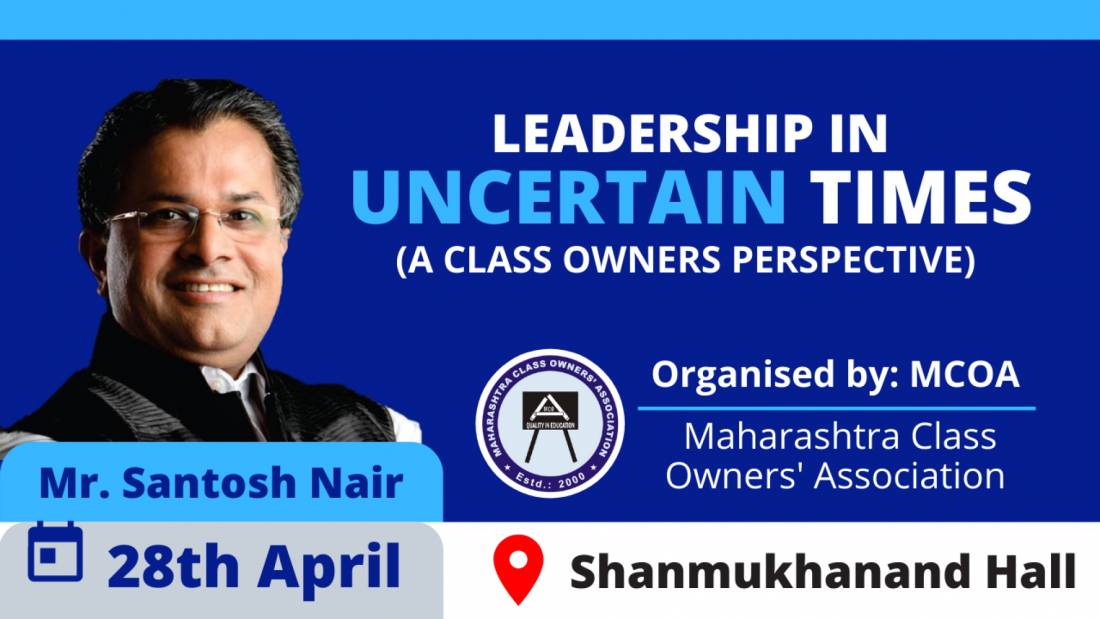 LEADERSHIP IN UNCERTAIN TIMES BY SANTOSH NAIR (a Classowners perspective)