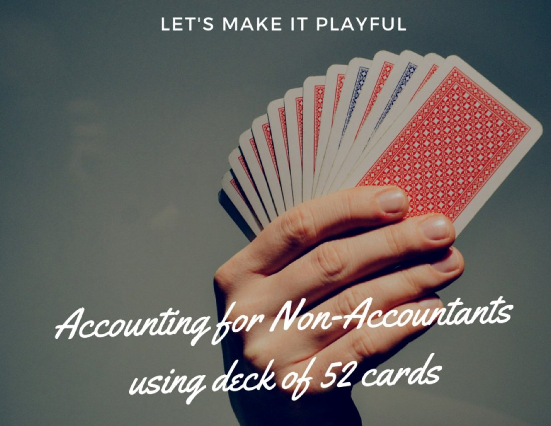 Accounting for Non-Accountants - Simple & Playful Using Deck of 52 Cards
