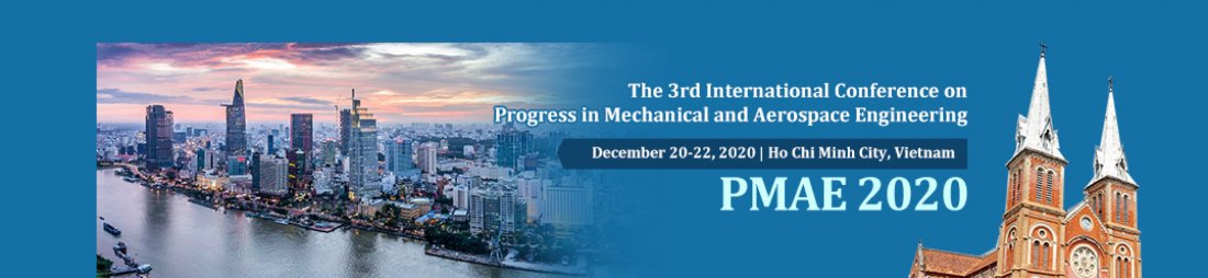 The 3rd International conference on Progress in Mechanical and Aerospace Engineering (PMAE 2020)