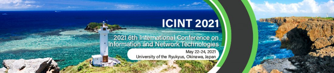 2021 6th International Conference on Information and Network Technologies (ICINT 2021), 22 May   Event in Okinawa
