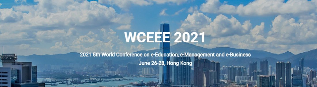 2021 5th World Conference on e-Education, e-Management and e-Business (WCEEE 2021), 26 June | Event in Hong Kong