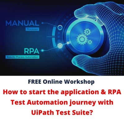Free Workshop  How to start the application & RPA Test Automation journey with UiPath Test Suite