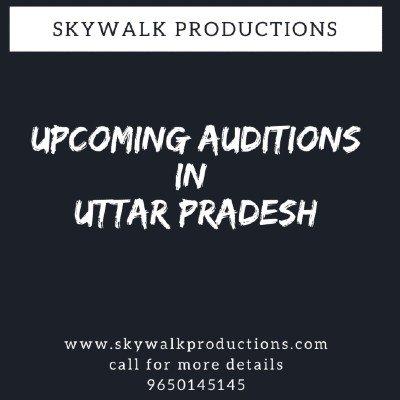 Upcoming Auditions In Uttar Pradesh