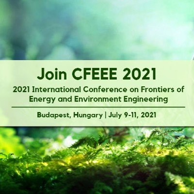 2021 International Conference on Frontiers of Energy and Environment Engineering (CFEEE 2021)