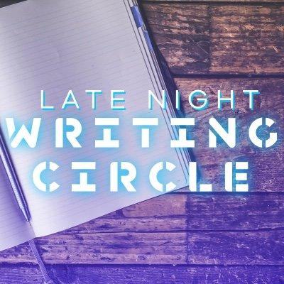 Late Night Writing Circle