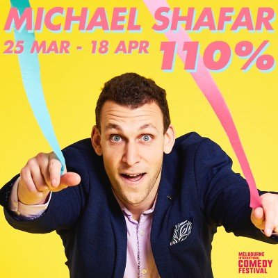 Michael Shafar - 110% at the Melbourne International Comedy Festival