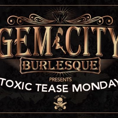Gem City Burlesque Presents Toxic Tease Monday