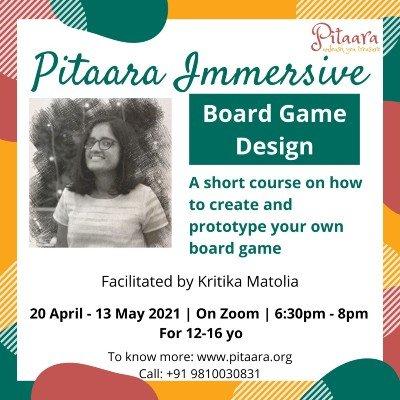 Board Game Design  Pitaara Immersive For 12- 16 yo  20th April-13th May