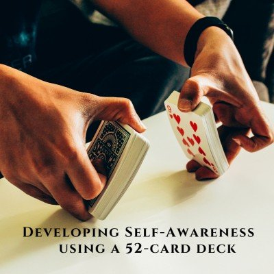 Developing Self-awareness using a deck of 52-cards
