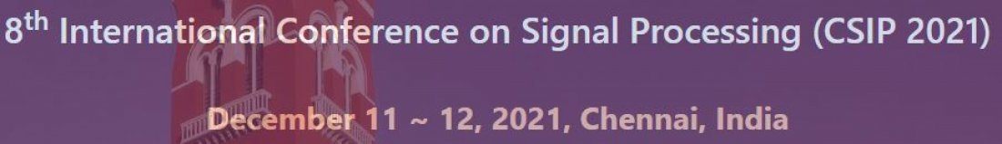 8th International Conference on Signal Processing (CSIP 2021) , 11 December   Event in Chennai   AllEvents.in
