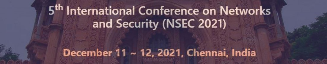 5th International Conference on Networks and Security (NSEC 2021), 11 December | Event in Chennai | AllEvents.in