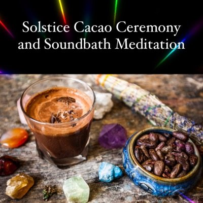 Solstice Cacao Ceremony and Crystal Tones Soundbath Meditation