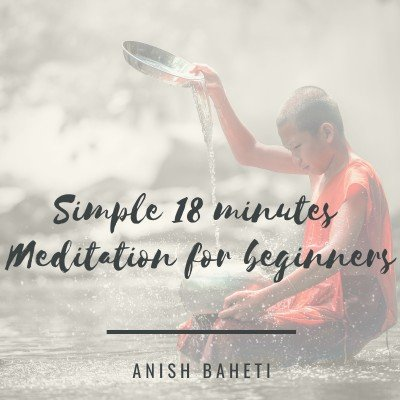 Simple 18 minutes Meditation for beginners (anytime anywhere access)