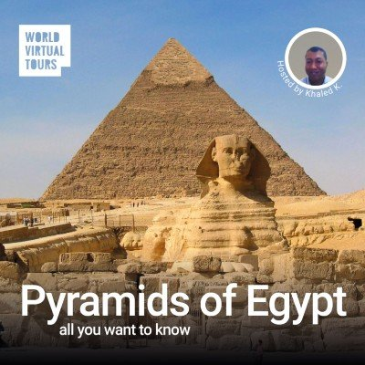 Pyramids of Egypt Virtual Tour all you want to know. Ancient Egypt Virtual Tour